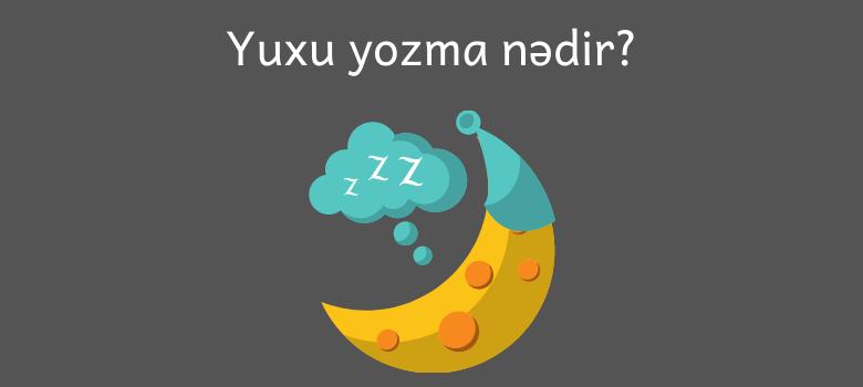 yuxu yozma nedir
