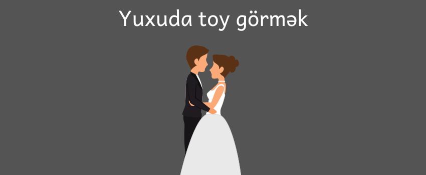 Yuxuda Toy Gormək Nədir Nə Deməkdir Yuxu Yozmalari