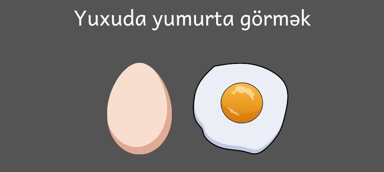 yuxuda yumurta gormek