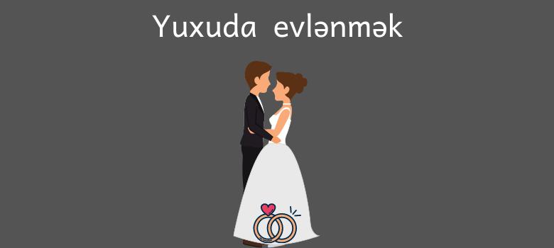 yuxuda evlenmek