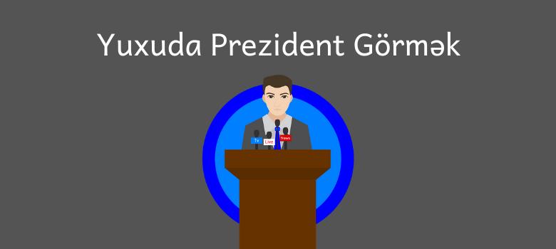 yuxuda prezident gormek