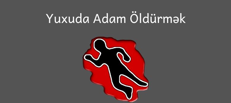 Yuxuda Adam Oldurmek