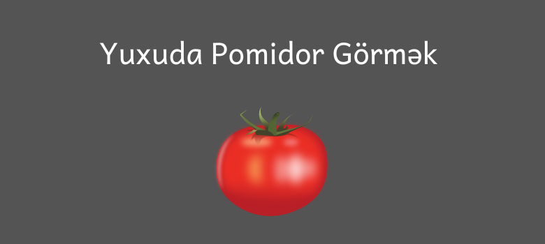 Yuxuda Pomidor Gormek