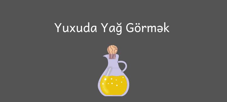 Yuxuda Yag Gormek