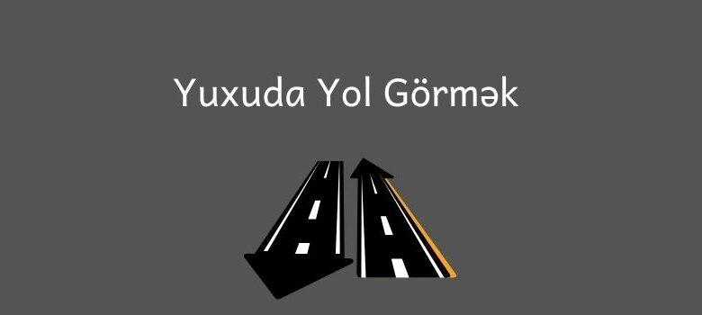 Photo of Yuxuda yol gormek